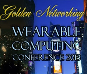 Wearable Computing Conference 2013 - Golden Networking