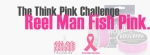 The Think Pink Challenge - Reel Man Fish Pink