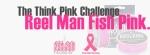 The Think Pink Challenge - Reel Man Fish Pink