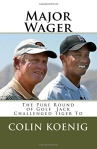 Major Wager The Pure Round of Golf Jack Challenged Tiger To by Colin Koenig
