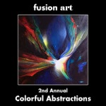 Fusion Art - 2nd Annual Colorful Abstractions